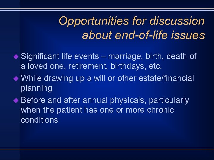 Opportunities for discussion about end-of-life issues u Significant life events – marriage, birth, death