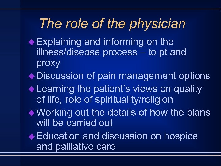 The role of the physician u Explaining and informing on the illness/disease process –
