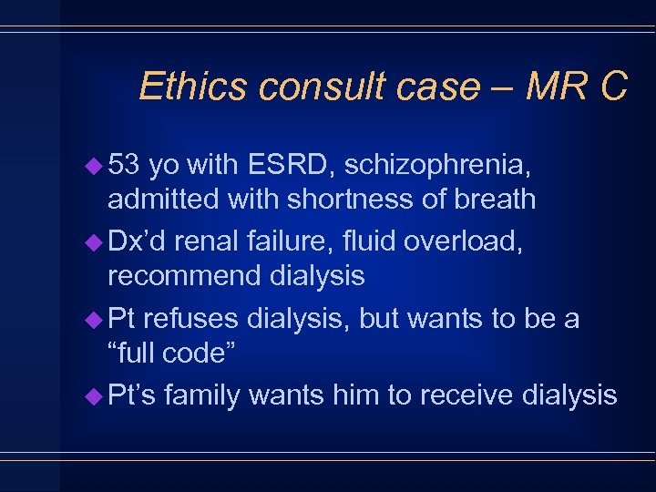 Ethics consult case – MR C u 53 yo with ESRD, schizophrenia, admitted with