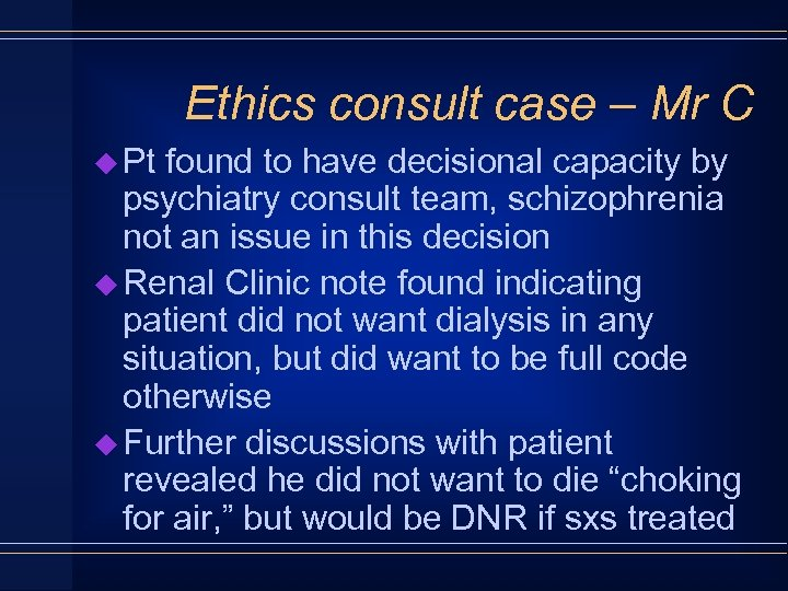 Ethics consult case – Mr C u Pt found to have decisional capacity by