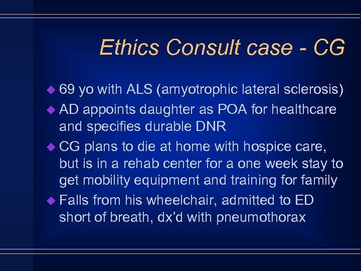 Ethics Consult case - CG u 69 yo with ALS (amyotrophic lateral sclerosis) u
