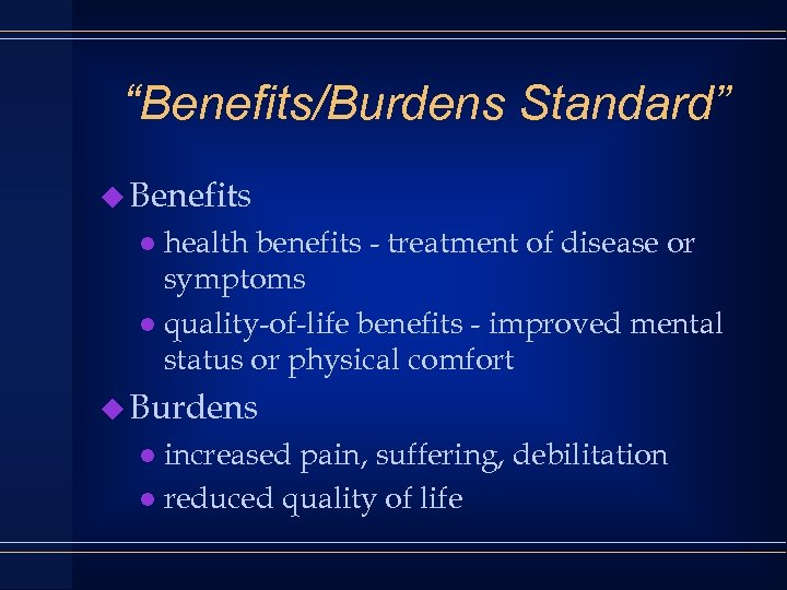 """Benefits/Burdens Standard"" u Benefits health benefits - treatment of disease or symptoms l quality-of-life"