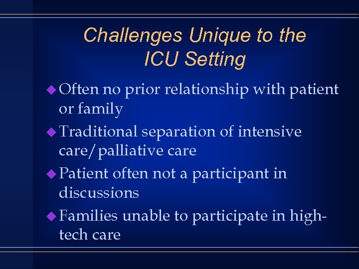 Challenges Unique to the ICU Setting u Often no prior relationship with patient or