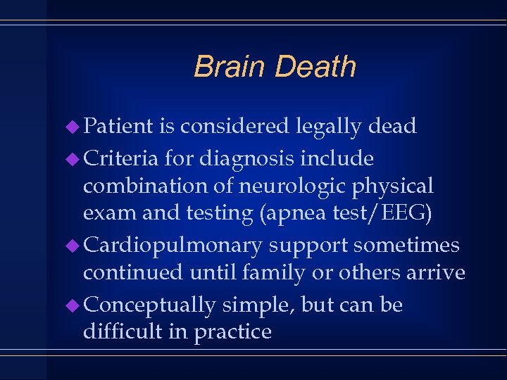 Brain Death u Patient is considered legally dead u Criteria for diagnosis include combination