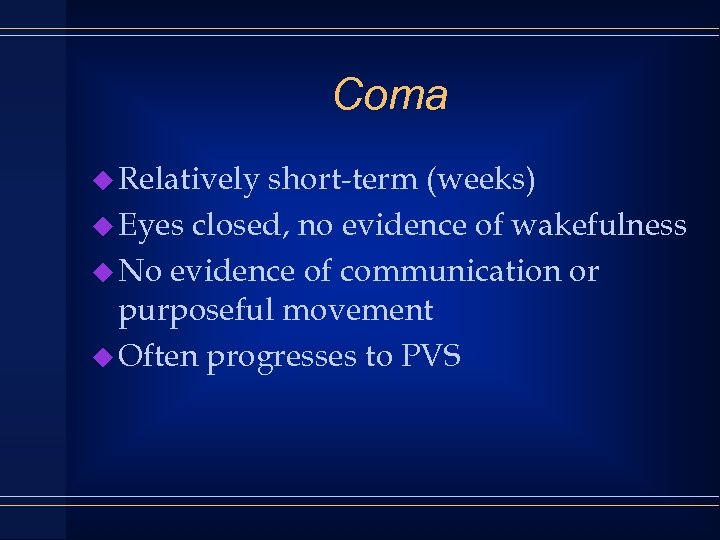 Coma u Relatively short-term (weeks) u Eyes closed, no evidence of wakefulness u No