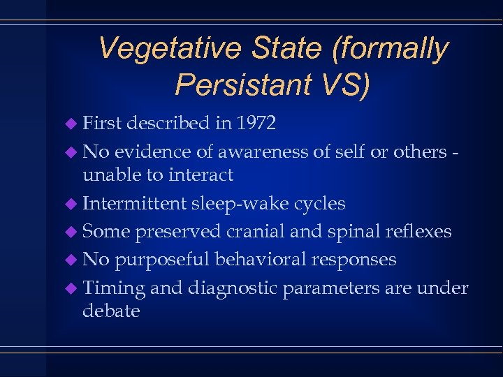 Vegetative State (formally Persistant VS) u First described in 1972 u No evidence of