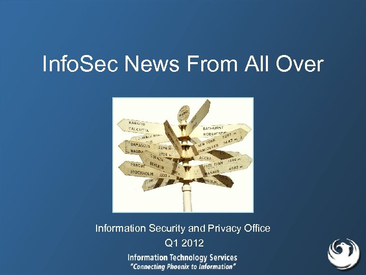 Info. Sec News From All Over Information Security and Privacy Office Q 1 2012
