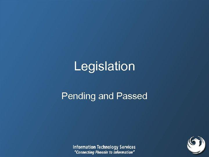Legislation Pending and Passed