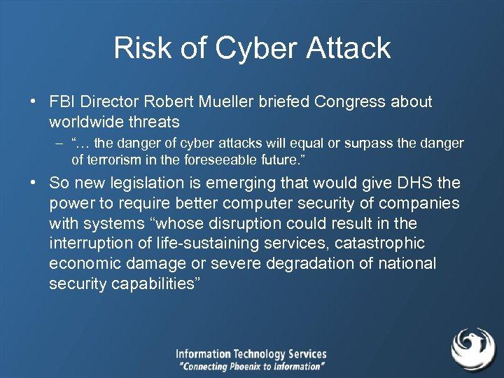 Risk of Cyber Attack • FBI Director Robert Mueller briefed Congress about worldwide threats