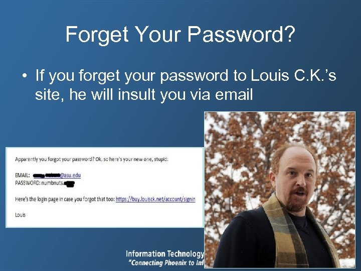 Forget Your Password? • If you forget your password to Louis C. K. 's