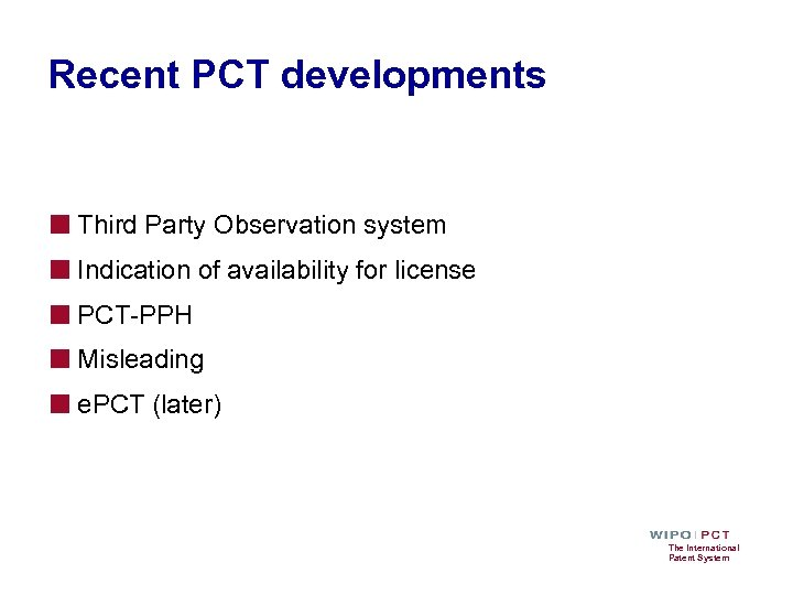 Recent PCT developments ■ Third Party Observation system ■ Indication of availability for license