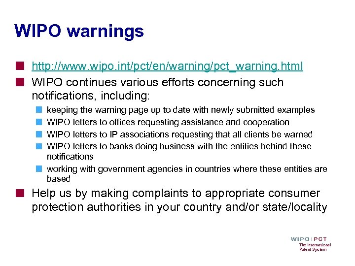 WIPO warnings http: //www. wipo. int/pct/en/warning/pct_warning. html WIPO continues various efforts concerning such notifications,
