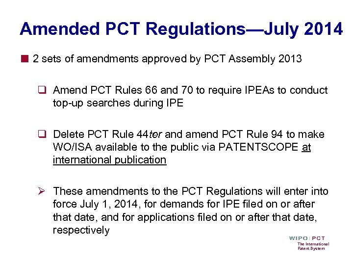 Amended PCT Regulations—July 2014 ■ 2 sets of amendments approved by PCT Assembly 2013