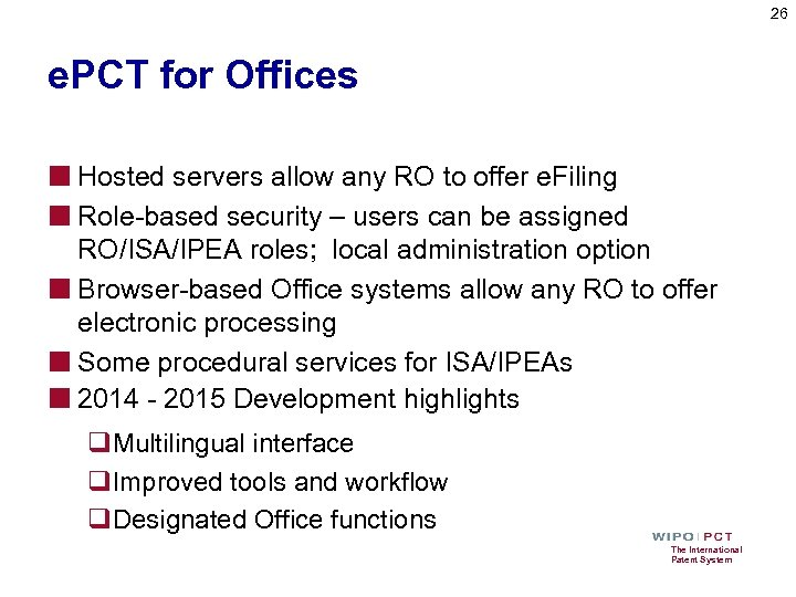 26 e. PCT for Offices ■ Hosted servers allow any RO to offer e.