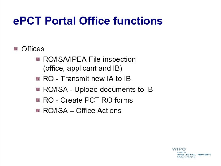 e. PCT Portal Office functions Offices RO/ISA/IPEA File inspection (office, applicant and IB) RO