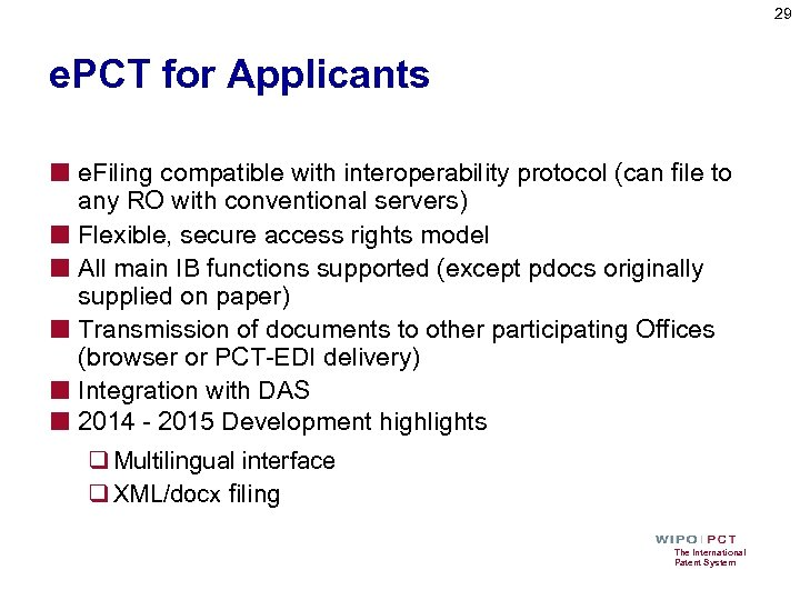 29 e. PCT for Applicants ■ e. Filing compatible with interoperability protocol (can file