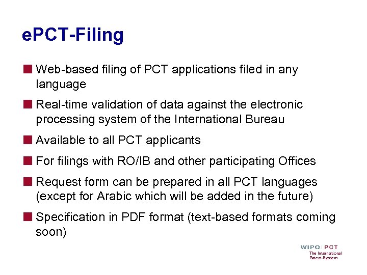 e. PCT-Filing ■ Web-based filing of PCT applications filed in any language ■ Real-time