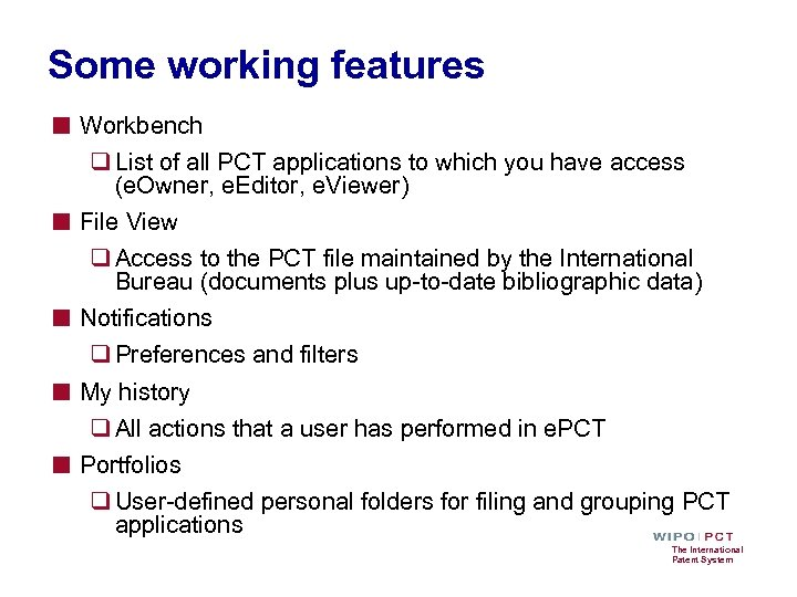 Some working features ■ Workbench ■ ■ q List of all PCT applications to