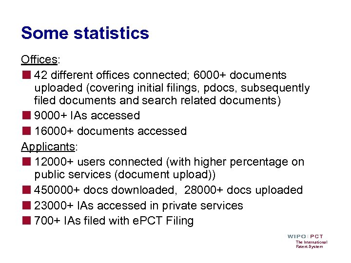 Some statistics Offices: ■ 42 different offices connected; 6000+ documents uploaded (covering initial filings,