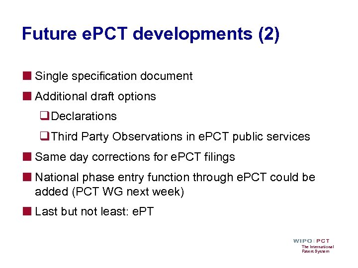 Future e. PCT developments (2) ■ Single specification document ■ Additional draft options q.