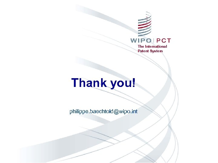 The International Patent System Thank you! philippe. baechtold@wipo. int