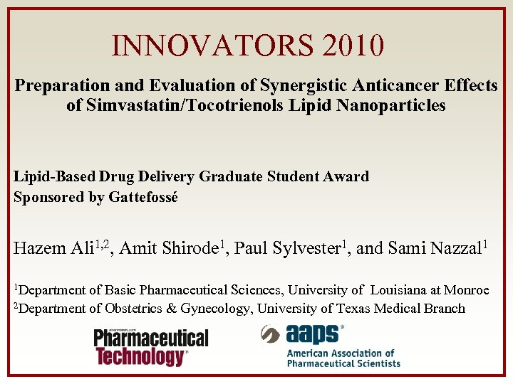 INNOVATORS 2010 Preparation and Evaluation of Synergistic Anticancer Effects of Simvastatin/Tocotrienols Lipid Nanoparticles Lipid-Based