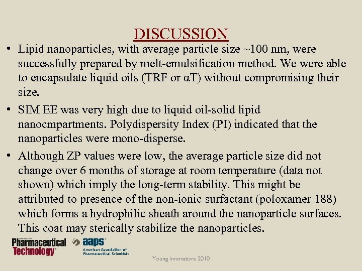 DISCUSSION • Lipid nanoparticles, with average particle size ~100 nm, were successfully prepared by