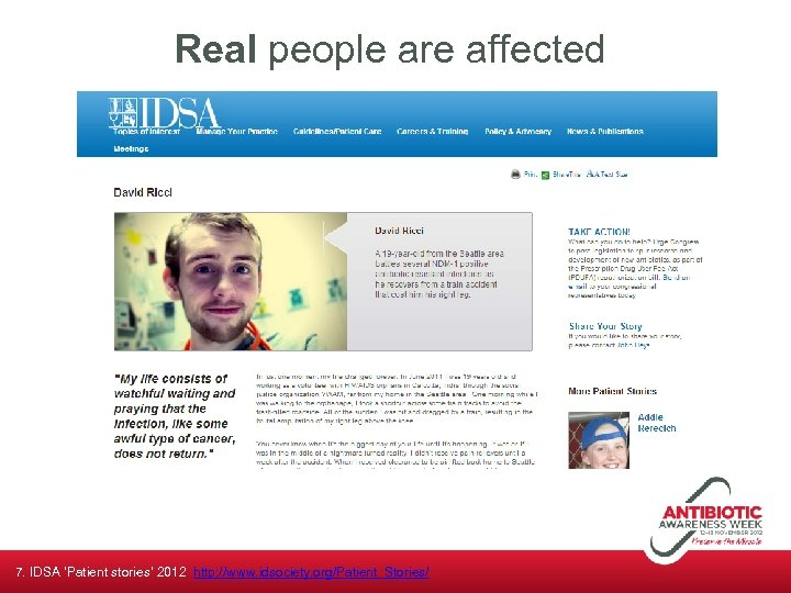 Real people are affected 7. IDSA 'Patient stories' 2012 http: //www. idsociety. org/Patient_Stories/