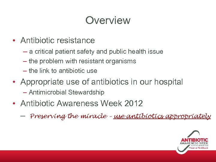 Overview • Antibiotic resistance – a critical patient safety and public health issue –