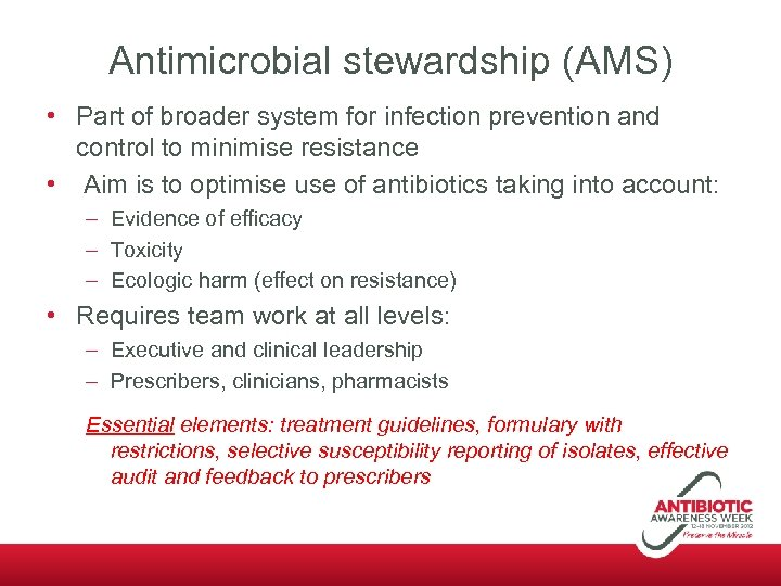 Antimicrobial stewardship (AMS) • Part of broader system for infection prevention and control to