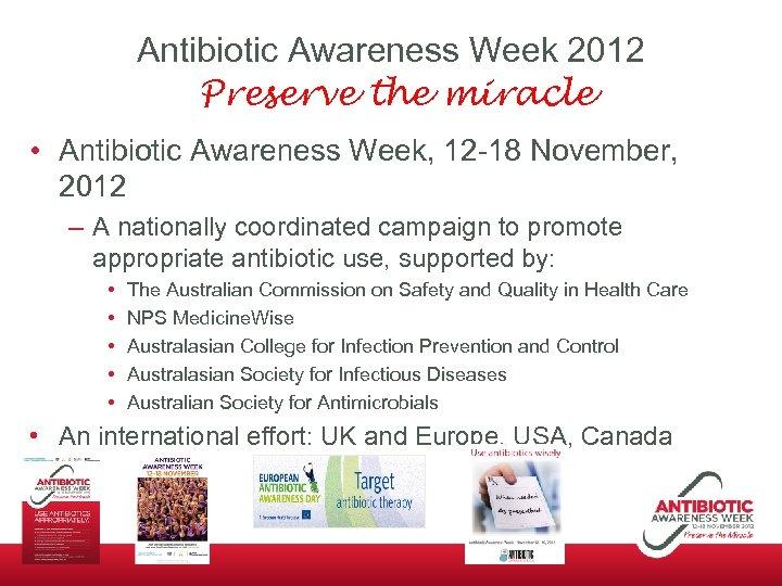 Antibiotic Awareness Week 2012 Preserve the miracle • Antibiotic Awareness Week, 12 -18 November,