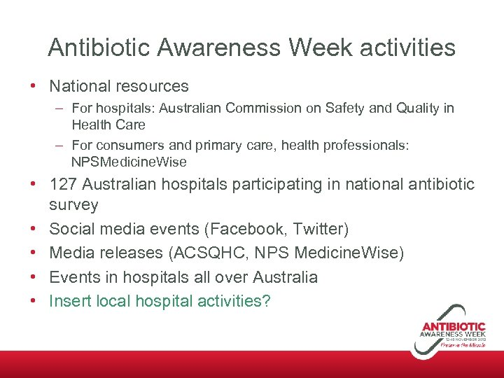 Antibiotic Awareness Week activities • National resources – For hospitals: Australian Commission on Safety