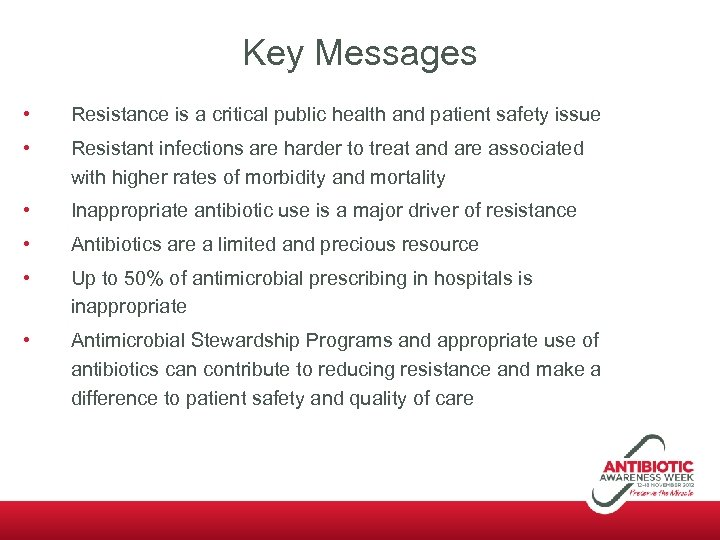 Key Messages • Resistance is a critical public health and patient safety issue •