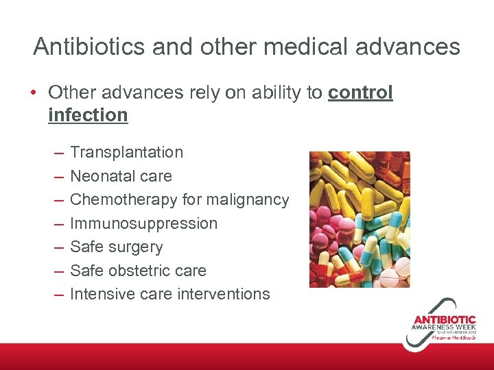 Antibiotics and other medical advances • Other advances rely on ability to control infection