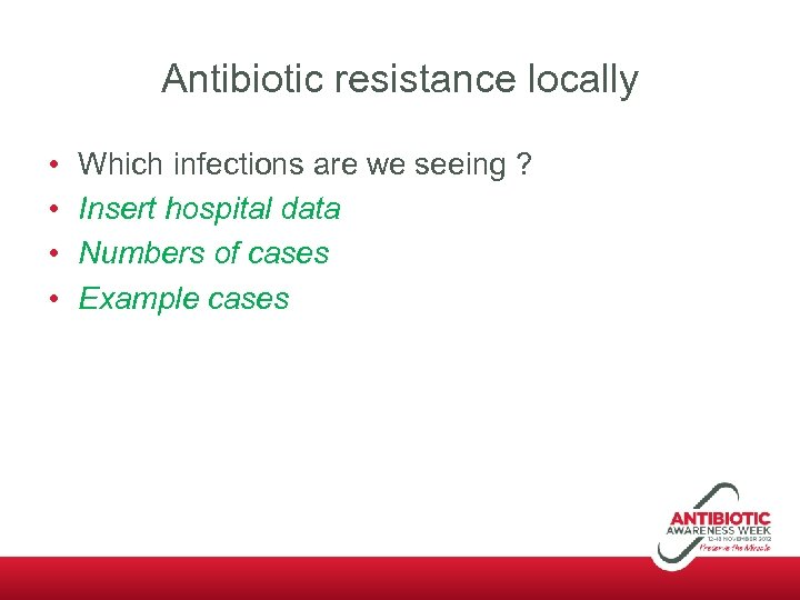 Antibiotic resistance locally • • Which infections are we seeing ? Insert hospital data