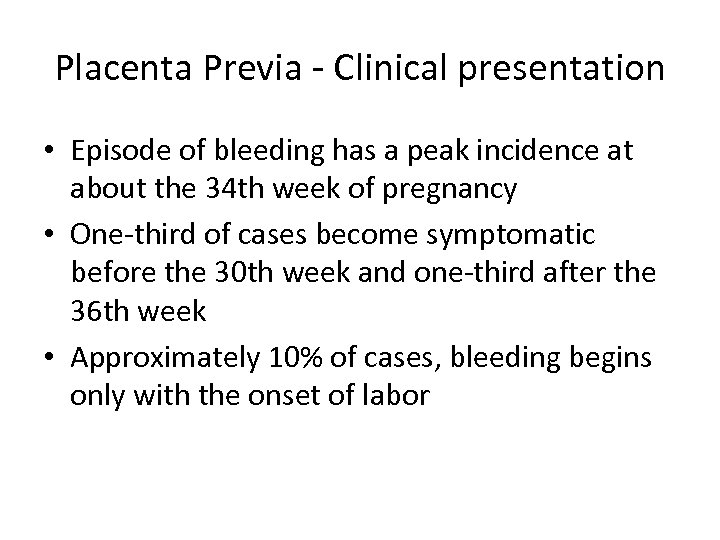 Placenta Previa - Clinical presentation • Episode of bleeding has a peak incidence at