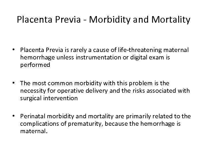 Placenta Previa - Morbidity and Mortality • Placenta Previa is rarely a cause of