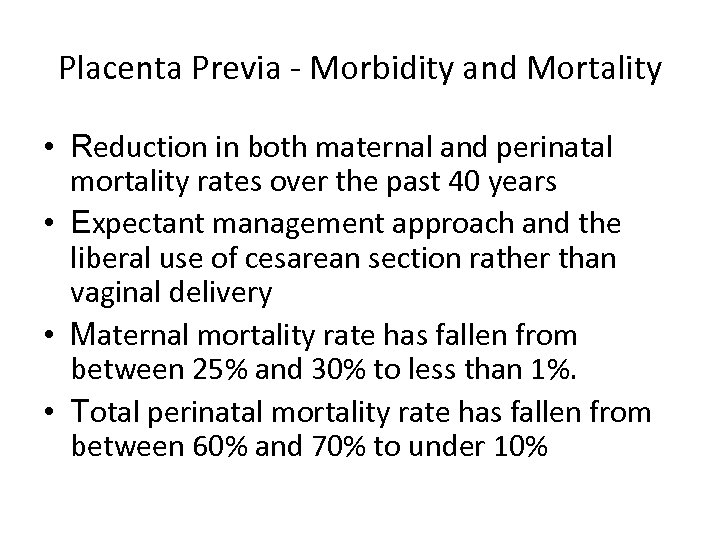 Placenta Previa - Morbidity and Mortality • Reduction in both maternal and perinatal mortality