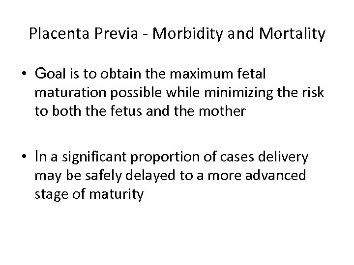 Placenta Previa - Morbidity and Mortality • Goal is to obtain the maximum fetal