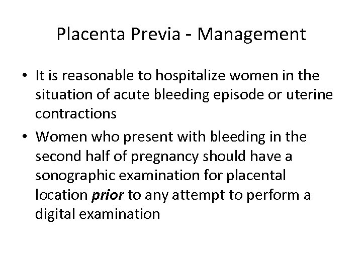 Placenta Previa - Management • It is reasonable to hospitalize women in the situation