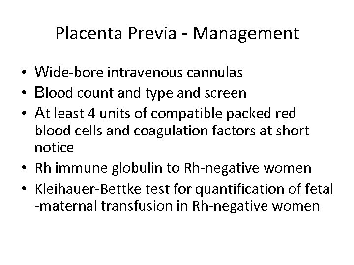 Placenta Previa - Management • Wide-bore intravenous cannulas • Blood count and type and