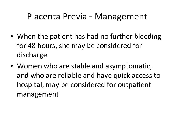 Placenta Previa - Management • When the patient has had no further bleeding for