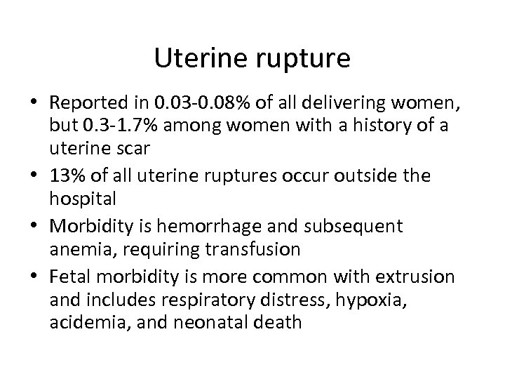 Uterine rupture • Reported in 0. 03 -0. 08% of all delivering women, but