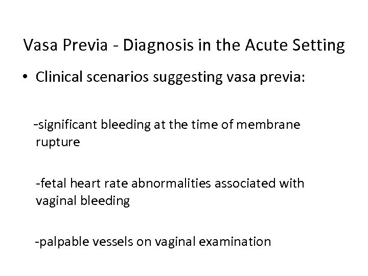 Vasa Previa - Diagnosis in the Acute Setting • Clinical scenarios suggesting vasa previa: