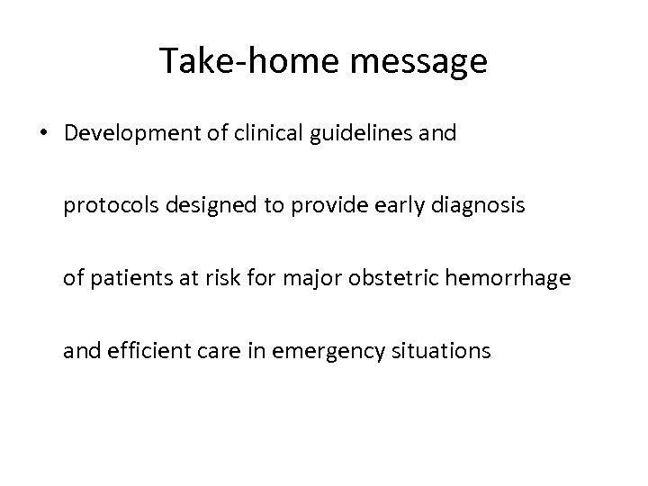 Take-home message • Development of clinical guidelines and protocols designed to provide early diagnosis