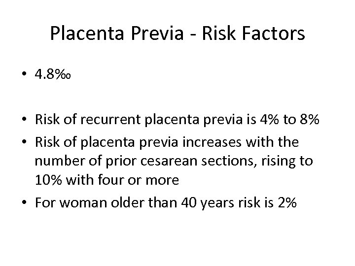 Placenta Previa - Risk Factors • 4. 8‰ • Risk of recurrent placenta previa