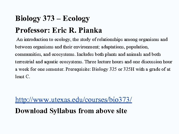 Biology 373 – Ecology Professor: Eric R. Pianka An introduction to ecology, the study