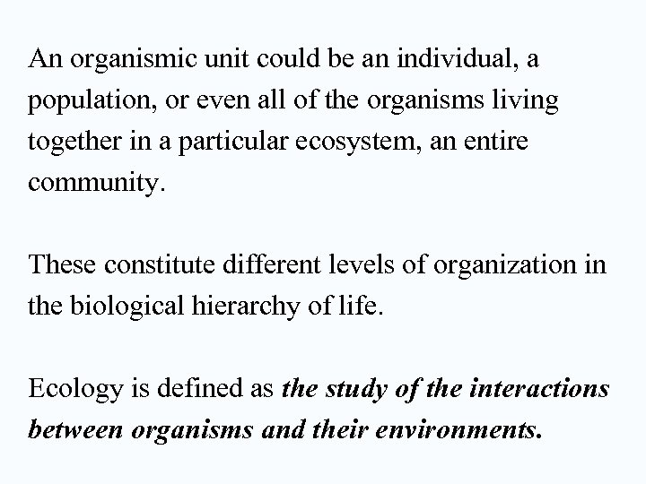 An organismic unit could be an individual, a population, or even all of the