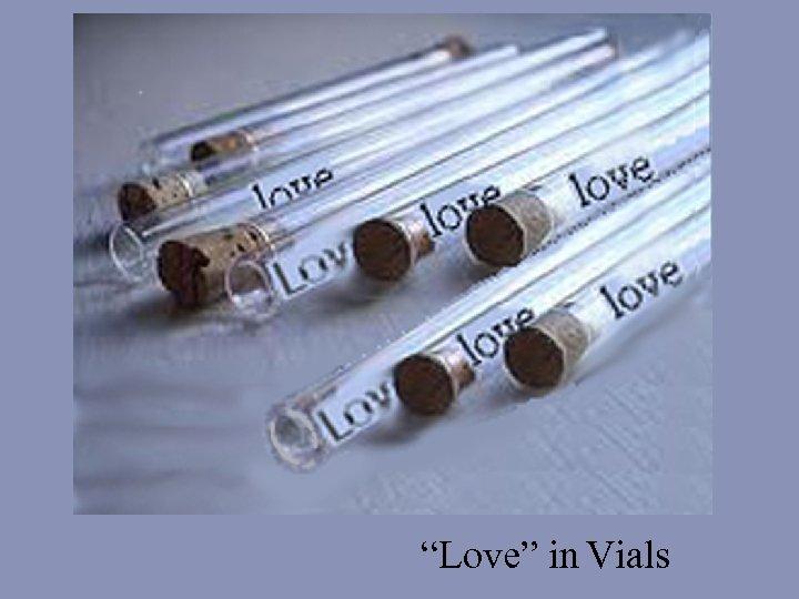 """""""Love"""" in Vials"""