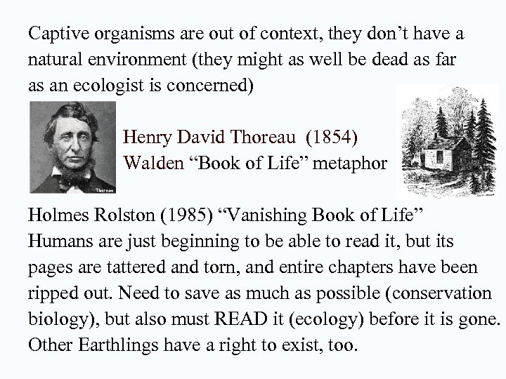 Captive organisms are out of context, they don't have a natural environment (they might